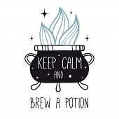 Keep Calm And Brew A Potion. Vector Witch Magic Design Print With Text. Hand Drawn, Doodle, Sketch M poster