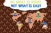 Writing Note Showing Do What Is Right Not What Is Easy. Business Photo Showcasing Willing To Stand U poster