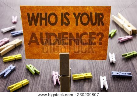 poster of Handwritten Text Sign Showing Who Is Your Audience Question. Business Concept For Customer Target Se
