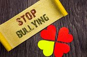 Word, Writing, Text  Stop Bullying. Conceptual Photo Awareness Problem About Violence Abuse Bully Pr poster