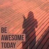 Inspirational Quote be Awesome Today On Womans Shadow Background With Vintage Filter poster