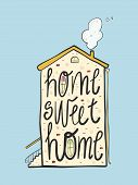 Home Sweet Home - Vector Illustration Of House With Handdrawn Lettering. Invitation, Postcard, Banne poster