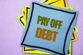 Writing Text Showing  Pay Off Debt. Business Photo Showcasing Reminder To Paying Owed Financial Cred poster