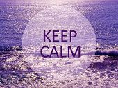 Keep Calm.inspirational Message On Ocean Background.relax Or Vacation Concept.toned Photo. poster