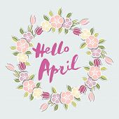 Handwritten Lettering Hello April Isolated On Background With Flower Wreath. Lettering Hello April A poster