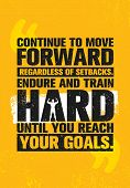 Continue To Move Forward Regardless Of Setbacks. Endure And Train Hard Until You Reach Your Goals. W poster