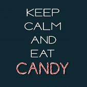 Keep Calm And Eat Candy - Creative Poster With Handdrawn Lettering. Handwritten White Phrase And Can poster