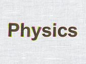 Education concept: Physics on fabric texture background