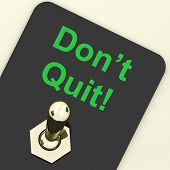 Don't Quit Switch Shows Determination Persist And Persevere