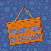 Word Writing Text Thank You See You Again. Business Concept For Appreciation Gratitude Thanks I Will poster