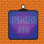 Text Sign Showing Environment Jobs. Conceptual Photo Jobs That Contribute To Preserve Or Restore The poster