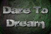 picture of daring  - Dare To Dream Concept text on background - JPG