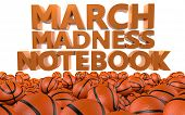 image of basketball  - The words March Madness Notebook rendered in 3D with several basketballs on the ground - JPG