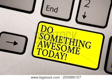 poster of Word Writing Text Do Something Awesome Today. Business Concept For Make An Incredible Action Motivat