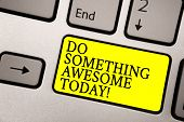 Word Writing Text Do Something Awesome Today. Business Concept For Make An Incredible Action Motivat poster
