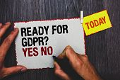 Handwriting Text Writing Ready For Gdpr Question Yes No. Concept Meaning Readiness General Data Prot poster