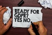 Conceptual Hand Writing Showing Ready For Gdpr Question Yes No. Business Photo Text Readiness Genera poster