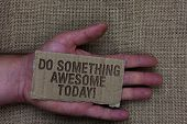 Conceptual Hand Writing Showing Do Something Awesome Today. Business Photo Text Make An Incredible A poster