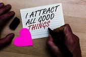 Handwriting Text Writing I Attract All Good Things. Concept Meaning Positive Attraction Law Motivati poster