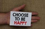 Writing Note Showing Choose To Be Happy. Business Photo Showcasing Decide Being In A Good Mood Smile poster