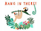 Cute Sloth Hanging On Jungle Tree. Hang In There Text. Hand Drawn Adorable Animal Illustration. Rain poster