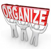 A team of helpers or support people lift the word Organize to help you get coordinated and organized