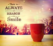 foto of appreciation  - There is Always a Reason to Smile message with red coffee cup - JPG