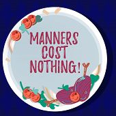 Handwriting Text Manners Cost Nothing. Concept Meaning No Fee On Expressing Gratitude Or Politeness  poster