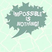 Writing Note Showing Impossible Is Nothing. Business Photo Showcasing Something Which Is Very Diffic poster