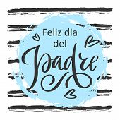 Spanish Translation Feliz Dia Del Padre: Happy Fathers Day. Greeting Calligraphy On Striped Backgro poster