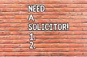 Conceptual Hand Writing Showing Need A Solicitor. Business Photo Showcasing Legal Practitioner Who D poster