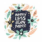 Motivational Inscription With Abstract Flowers. Worry Less Run More Hand Drawn Lettering In Round Fl poster