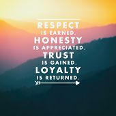 Inspirational Quotes - Respect Is Earned. Honesty Is Appreciated. Trust Is Gained. Loyalty Is Return poster