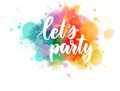 Lets Party Lettering On Watercolor Splash poster