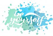 Vector Illustration With Handwritten Phrase- Be Yourself. Lettering. White Text On A Watercolor Back poster