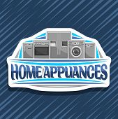 Vector Logo For Home Appliances, Decorative Cut Paper Sign With Illustration Of Big Collection Chrom poster