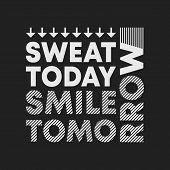 Sweat Today Smile Tomorrow T-shirt Print. Minimal Design For T Shirts Applique, Fashion Slogan, Badg poster