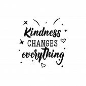 Kindness Changes Everything. Lettering. Vector Illustration. Perfect Design For Greeting Cards, Post poster