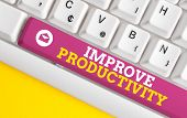 Word Writing Text Improve Productivity. Business Concept For To Increase The Machine And Process Eff poster