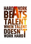 Hard work beats talent when talent doesnt work hard. Motivational inspiring quote on colorful brigh poster