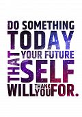 Do something today that your future self will thank you for. Motivational inspiring quote on colorfu poster