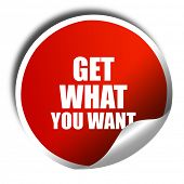 get what you want, 3D rendering, red sticker with white text poster