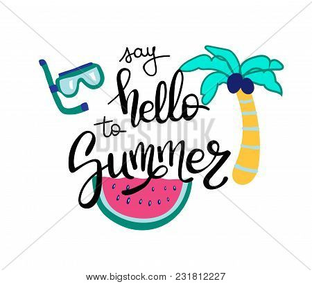 poster of Hello Summer. Summer Quote. Handwritten For Holiday Greeting Cards. Hand Drawn Illustration. Handwri
