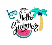 Hello Summer. Summer Quote. Handwritten For Holiday Greeting Cards. Hand Drawn Illustration. Handwri poster