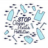 Stop Ocean Plastic Pollution Hand Drawn Lettering Phrase. Plastic Garbage, Bag, Bottle, Plastic Cont poster