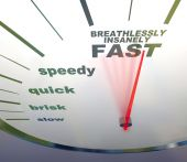 picture of mph  - A speedometer with needle racing to the words Breathlessly Insanely Fast - JPG