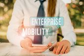 Word Writing Text Enterprise Mobility. Business Concept For Employees Do Jobs Remotely Using A Mobil poster