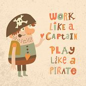 Постер, плакат: Work like a captain play like a pirate Sweet inspirational card with lovely pirate with heart in b