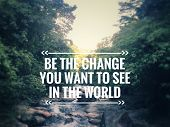 Motivational And Inspirational Quote - Be The Change You Want To See In The World. Blurred Styled Ba poster