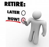 pic of retirement  - Retire Now vs Later words on a touch screen and a person - JPG